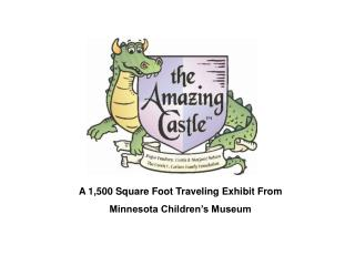 A 1,500 Square Foot Traveling Exhibit From  Minnesota Children's Museum