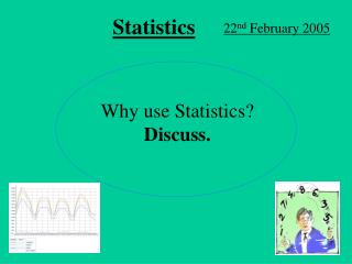Why use Statistics?  Discuss.