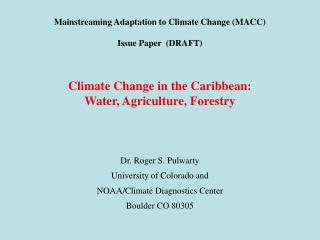 Mainstreaming Adaptation to Climate Change (MACC) Issue Paper  (DRAFT) Climate Change in the Caribbean: Water, Agricultu