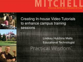 Creating In-house Video Tutorials to enhance campus training sessions