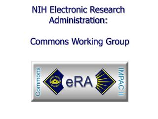 NIH Electronic Research Administration:   Commons Working Group