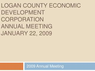 LOGAN COUNTY ECONOMIC DEVELOPMENT CORPORATION  ANNUAL MEETING JANUARY 22, 2009