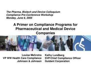 The Pharma, Biotech and Device Colloquium Compliance Pre-Conference Workshop Monday, June 6, 2005