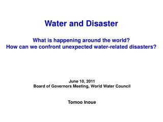 Water and Disaster What is happening around the world? How can we confront unexpected water-related disasters?
