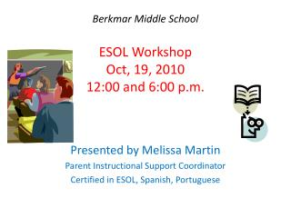 Berkmar  Middle School ESOL Workshop Oct, 19, 2010 12:00 and 6:00 p.m.