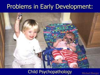 Problems in Early Development: