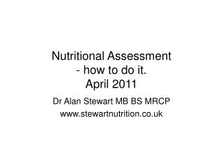 Nutritional Assessment - how to do it. April 2011