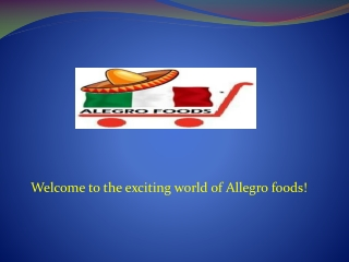 Welcome to the exciting world of Allegro foods!