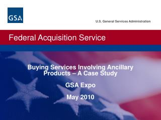 Buying Services Involving Ancillary  Products – A Case Study GSA Expo May 2010