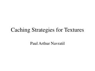 Caching Strategies for Textures