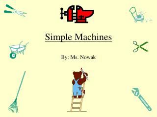 Simple Machines By: Ms. Nowak