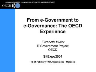 From e-Government to  e-Governance: The OECD Experience    Elizabeth Muller  E-Government Project OECD  SitExpo2004  18-