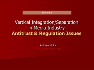 Vertical Integration/Separation  in Media Industry Antitrust & Regulation Issues