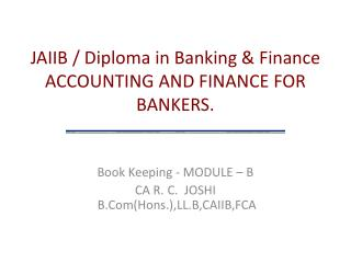 JAIIB / Diploma in Banking & Finance ACCOUNTING AND FINANCE FOR BANKERS.
