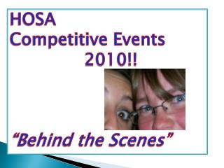 "HOSA  Competitive Events                               2010!! ""Behind the Scenes"""