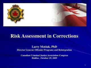 Risk Assessment in Corrections Larry Motiuk, PhD Director General, Offender Programs and Reintegration Canadian Criminal