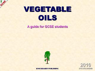 VEGETABLE OILS A guide for GCSE students