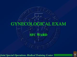 GYNECOLOGICAL EXAM