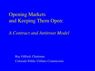 Opening Markets  and Keeping Them Open:  A Contract and Antitrust Model