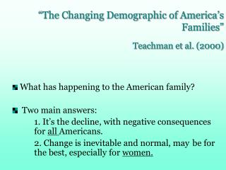 What has happening to the American family    Two main answers:  1. It s the decline, with negative consequences  for all