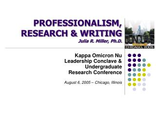 PROFESSIONALISM, RESEARCH & WRITING Julia R. Miller, Ph.D.