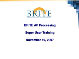 BRITE AP Processing Super User Training November 19, 2007