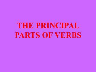 THE PRINCIPAL PARTS OF VERBS