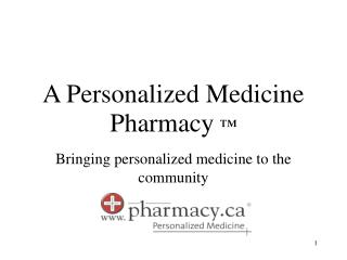 A Personalized Medicine Pharmacy ™