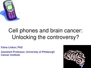 Cell phones and brain cancer: Unlocking the controversy?