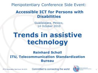 Plenipotentiary Conference Side Event:    Accessible ICT for Persons with Disabilities  Guadalajara, Mexico, 14 October