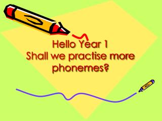 Hello Year 1 Shall we practise more phonemes