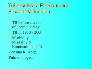 Tuberculosis: P revious  and Present Millennium .