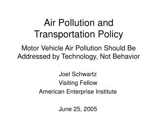 Air Pollution and  Transportation Policy  Motor Vehicle Air Pollution Should Be Addressed by Technology, Not Behavior