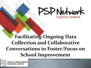 Facilitating Ongoing Data Collection and Collaborative Conversations to Foster/Focus on School Improvement
