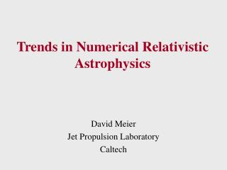 Trends in Numerical Relativistic Astrophysics