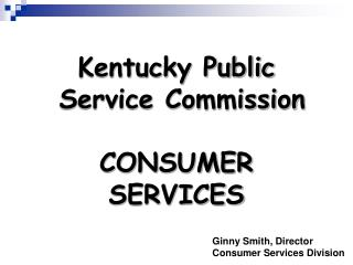 Kentucky Public  Service Commission  CONSUMER SERVICES