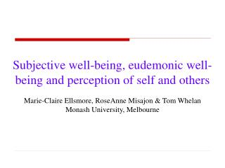 Subjective well-being, eudemonic well-being and perception of self and others Marie-Claire Ellsmore, RoseAnne Misajon &a