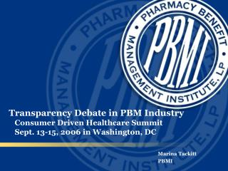 Transparency Debate in PBM Industry    Consumer Driven Healthcare Summit    Sept. 13-15, 2006 in Washington, DC