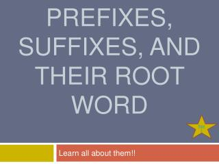 Prefixes, Suffixes, and their root word