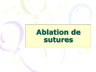 Ablation de sutures