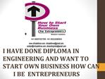 I HAVE DONE DIPLOMA IN ENGINEERING AND WANT TO START OWN BUS