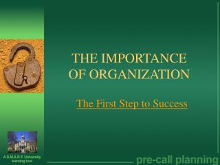 THE IMPORTANCE  OF ORGANIZATION