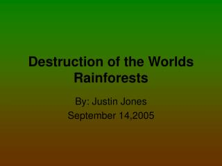 Destruction of the Worlds Rainforests