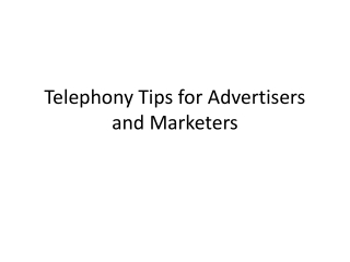 Telephony Tips for Advertisers and Marketers