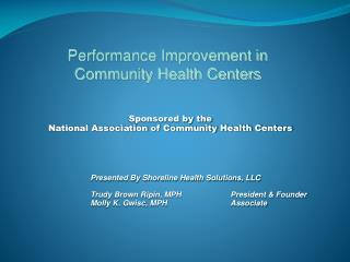 Sponsored by the  National Association of Community Health Centers 		Presented By Shoreline Health Solutions, LLC Trudy