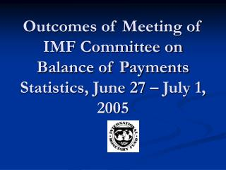 Outcomes of Meeting of IMF Committee on Balance of Payments Statistics, June 27 – July 1, 2005