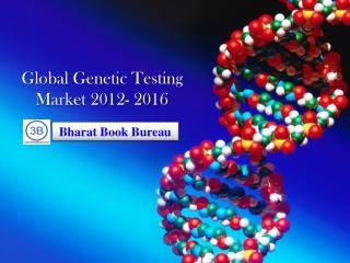 Global Genetic Testing Market 2012- 2016