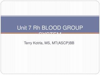 Unit 7 Rh BLOOD GROUP SYSTEM