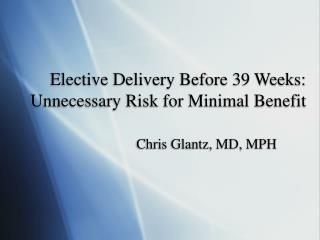 Elective Delivery Before 39 Weeks: Unnecessary Risk for Minimal Benefit