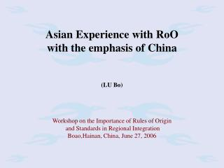 Asian Experience with RoO  with the emphasis of China   LU Bo    Workshop on the Importance of Rules of Origin  and Stan